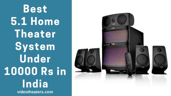 Best 5.1 Home Theater System Under 10000 Rs in India