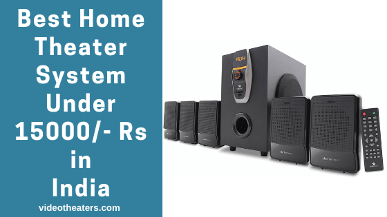Best Home Theater System Under 15000- Rs in India